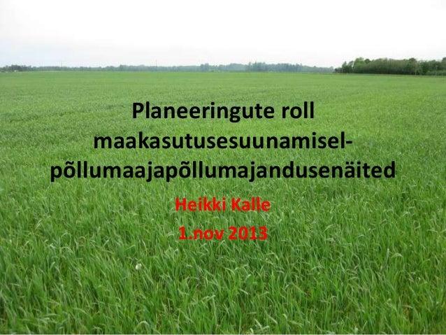 Planeeringute roll maakasutusesuunamiselpõllumaajapõllumajandusenäited Heikki Kalle 1.nov 2013