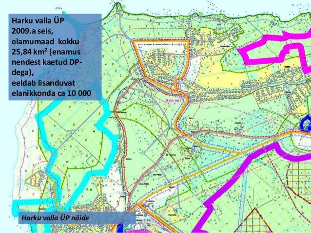 Harku valla ÜP 2009.a seis, elamumaad kokku 25,84 km² (enamus nendest kaetud DPdega), eeldab lisanduvat elanikkonda ca 10 ...