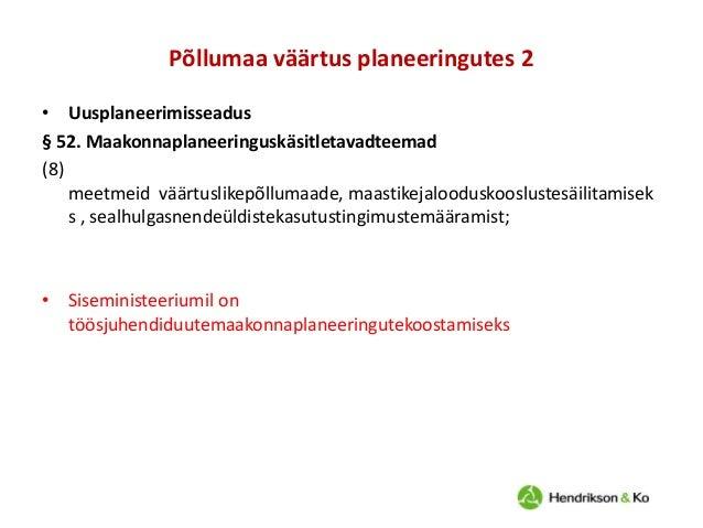 Põllumaa väärtus planeeringutes 2 • Uusplaneerimisseadus § 52. Maakonnaplaneeringuskäsitletavadteemad (8) meetmeid väärtus...