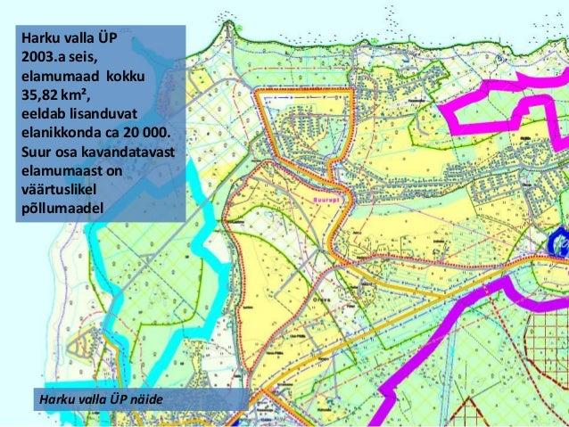 Harku valla ÜP 2003.a seis, elamumaad kokku 35,82 km², eeldab lisanduvat elanikkonda ca 20 000. Suur osa kavandatavast ela...