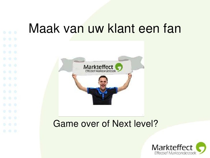 Maak van uw klant een fan<br />Game over of Next level?<br />