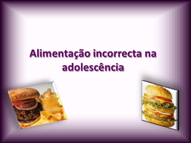 Alimentação incorrecta na       adolescência