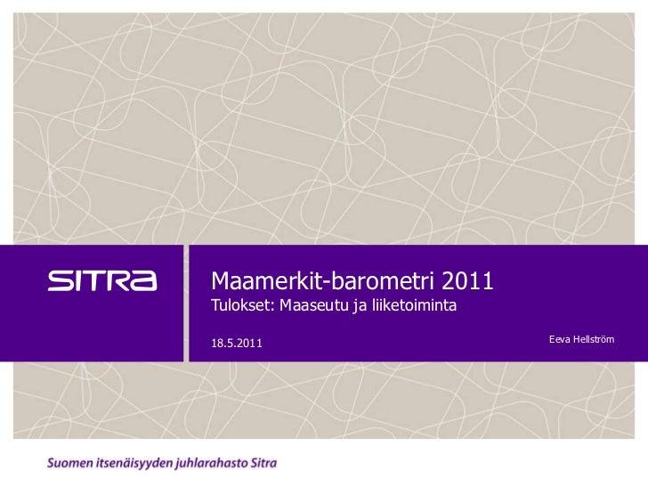 Maamerkit-barometri 2011Tulokset: Maaseutu ja liiketoiminta<br />18.5.2011<br />Eeva Hellström<br />