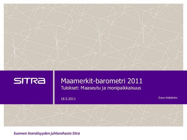 Maamerkit-barometri 2011Tulokset: Maaseutu ja monipaikkaisuus<br />18.5.2011<br />Eeva Hellström<br />