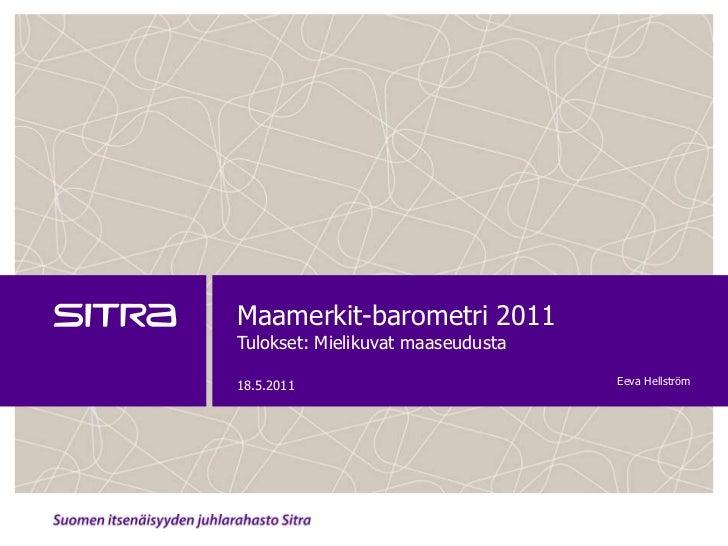 Maamerkit-barometri 2011Tulokset: Mielikuvat maaseudusta<br />18.5.2011<br />Eeva Hellström<br />
