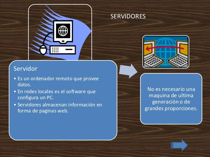 SERVIDORESServidor• Es un ordenador remoto que provee  datos.• En redes locales es el software que             No es neces...
