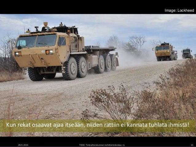 28.9.2015 TIEKE Tietoyhteiskunnan kehittämiskeskus ry 15 Image: Lockheed Kun rekat osaavat ajaa itseään, niiden rattiin ei...