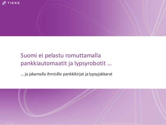Suomi ei pelastu romuttamalla pankkiautomaatit ja lypsyrobotit … … ja jakamalla ihmisille pankkikirjat ja lypsyjakkarat 28...