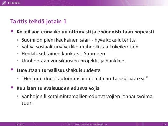 Tarttis tehdä jotain 1  Kokeillaan ennakkoluulottomasti ja epäonnistutaan nopeasti  Suomi on pieni kaukainen saari - hyv...