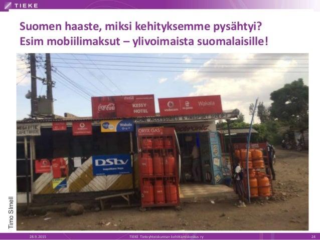 Suomen haaste, miksi kehityksemme pysähtyi? Esim mobiilimaksut – ylivoimaista suomalaisille! 28.9.2015 TIEKE Tietoyhteisku...