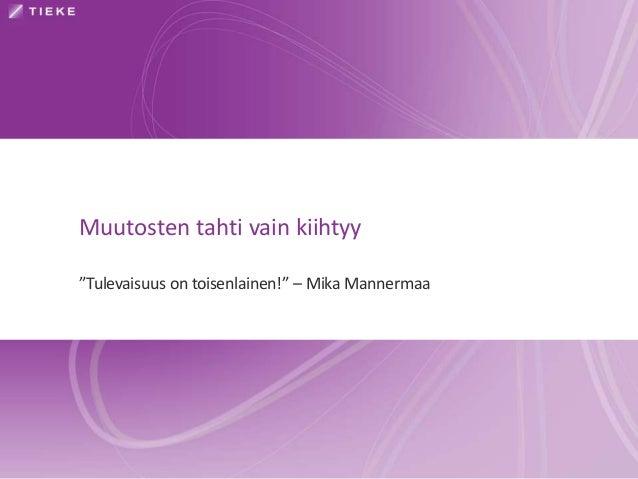 """Muutosten tahti vain kiihtyy """"Tulevaisuus on toisenlainen!"""" – Mika Mannermaa"""