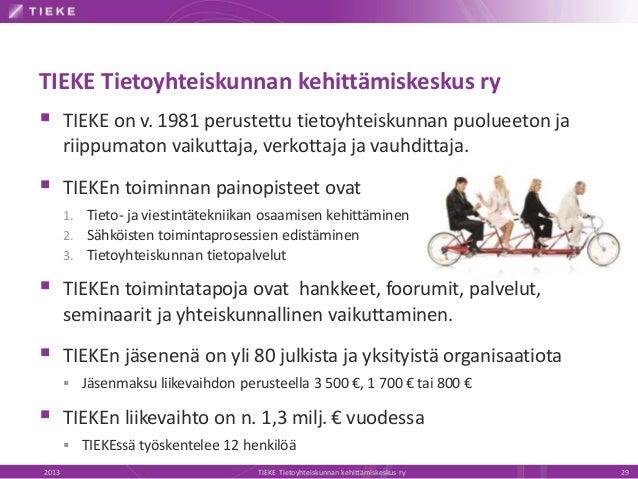 TIEKE Tietoyhteiskunnan kehittämiskeskus ry  TIEKE on v. 1981 perustettu tietoyhteiskunnan puolueeton ja riippumaton vaik...