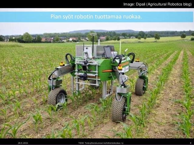 Image: Energid Technologies 28.9.2015 TIEKE Tietoyhteiskunnan kehittämiskeskus ry 8 Image: Dipali (Agricultural Robotics b...