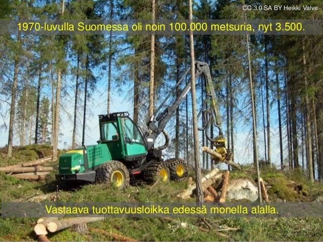 CC 3.0 SA BY Heikki Valve 1970-luvulla Suomessa oli noin 100.000 metsuria, nyt 3.500. Vastaava tuottavuusloikka edessä mon...