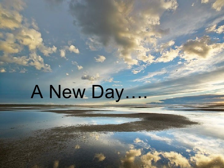 A New Day….