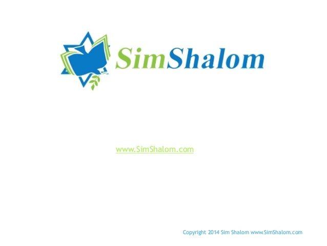 Weeknight Service Visit www.SimShalom.com for service dates and times  Copyright 2014 Sim Shalom www.SimShalom.com