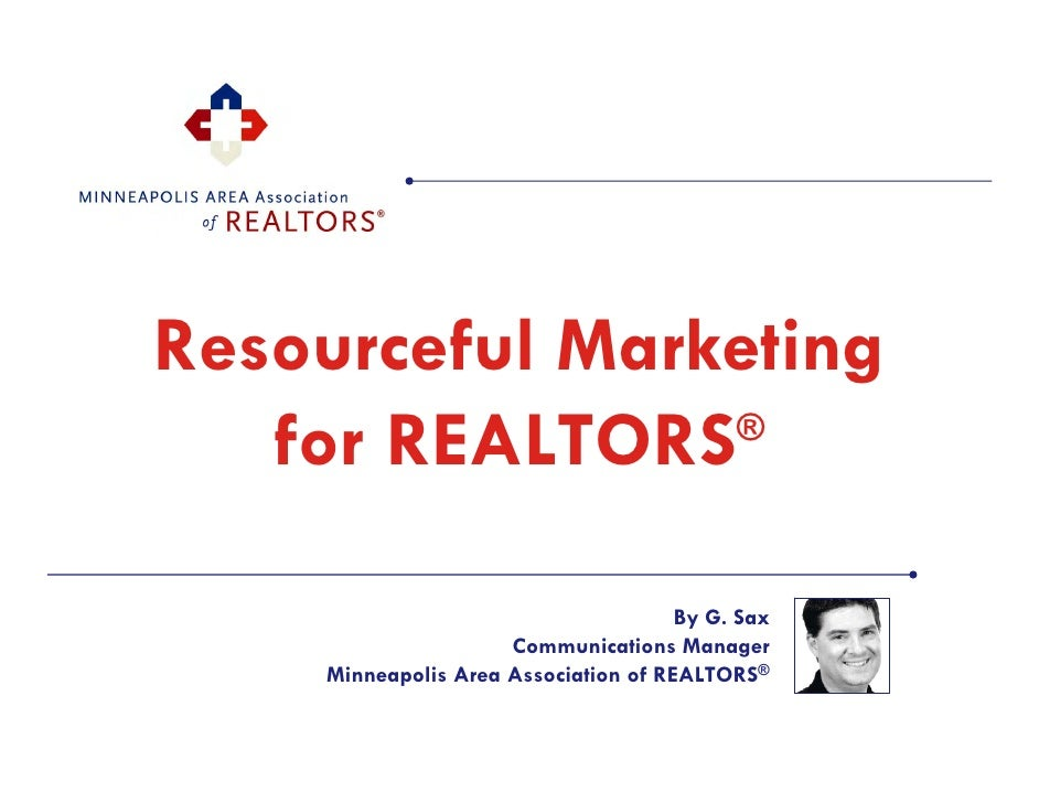 Resourceful Marketing    for REALTORS ®                                          By G. Sax                      Communicat...