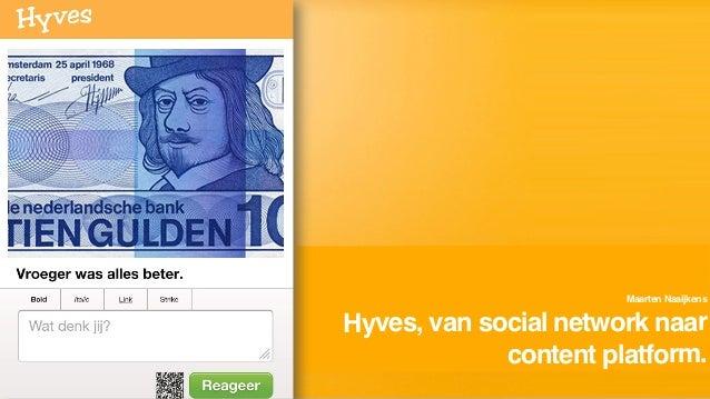 Maarten NaaijkensHyves, van social network naar             content platform.