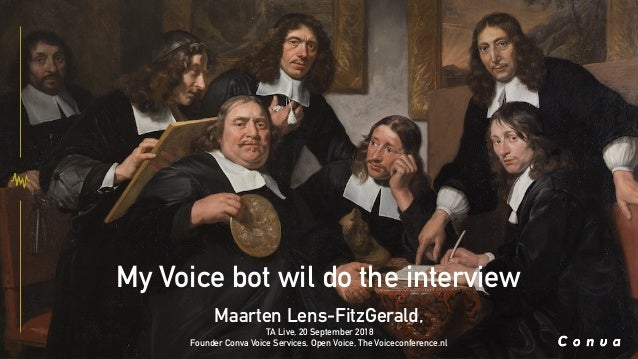 My Voice bot wil do the interview Maarten Lens-FitzGerald, TA Live, 20 September 2018 Founder Conva Voice Services, Open V...