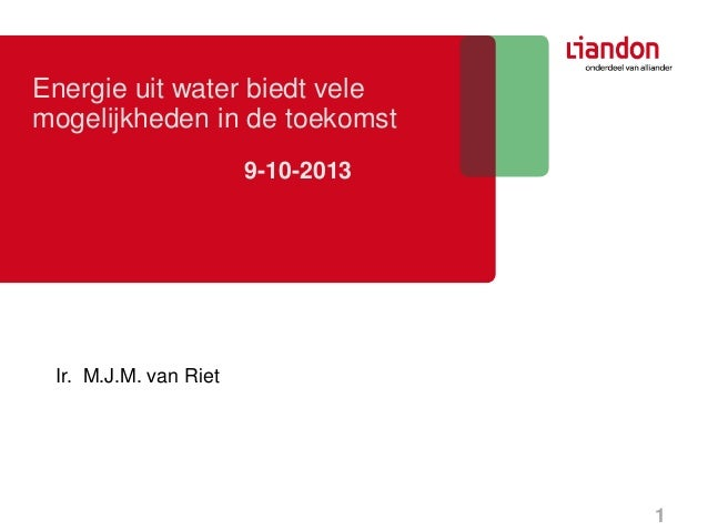 Energie uit water biedt vele mogelijkheden in de toekomst 9-10-2013  Ir. M.J.M. van Riet  1