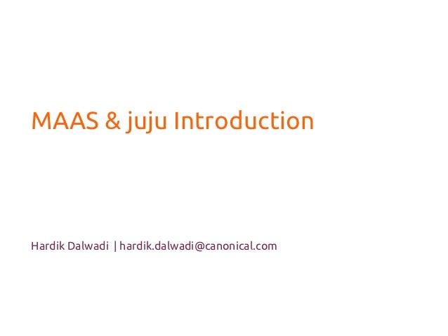 MAAS & juju IntroductionHardik Dalwadi | hardik.dalwadi@canonical.com