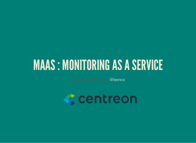 MAAS : MONITORING AS A SERVICE Maximilien Bersoult / @leoncx
