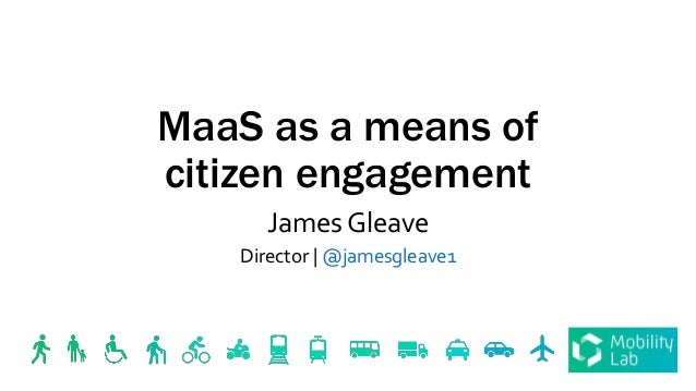 MaaS as a means of citizen engagement James Gleave Director | @jamesgleave1