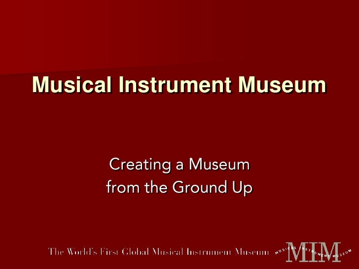 Musical Instrument Museum<br />Creating a Museum <br />from the Ground Up<br />