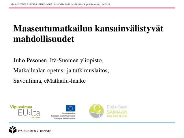 Maaseutumatkailun kansainvälistyvät mahdollisuudet Juho Pesonen, Itä-Suomen yliopisto, Matkailualan opetus- ja tutkimuslai...