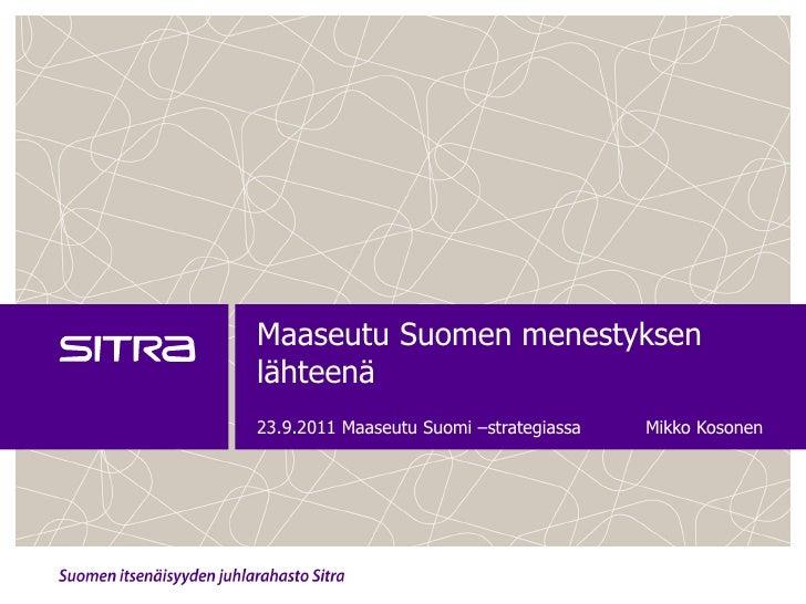 Maaseutu Suomen menestyksenlähteenä23.9.2011 Maaseutu Suomi –strategiassa   Mikko Kosonen