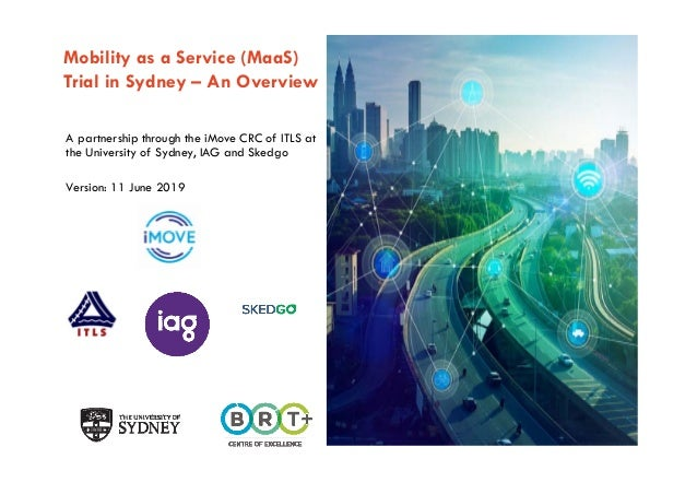 The University of Sydney Page 1 Mobility as a Service (MaaS) Trial in Sydney – An Overview A partnership through the iMove...