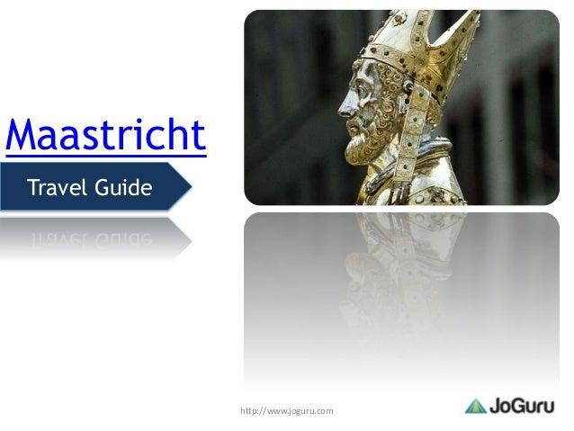 Maastricht Travel Guide                http://www.joguru.com