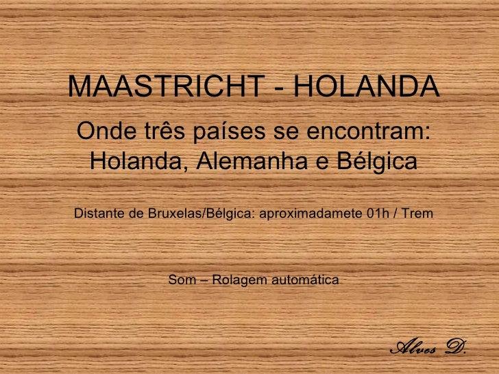 MAASTRICHT - HOLANDAOnde três países se encontram: Holanda, Alemanha e BélgicaDistante de Bruxelas/Bélgica: aproximadamete...