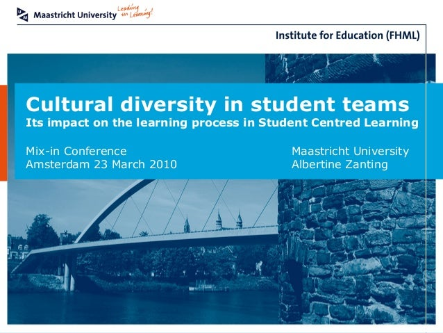 Cultural diversity in student teams Its impact on the learning process in Student Centred Learning Mix-in Conference Maast...