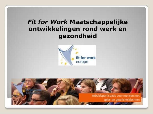 Fit for Work Maatschappelijke ontwikkelingen rond werk en gezondheid