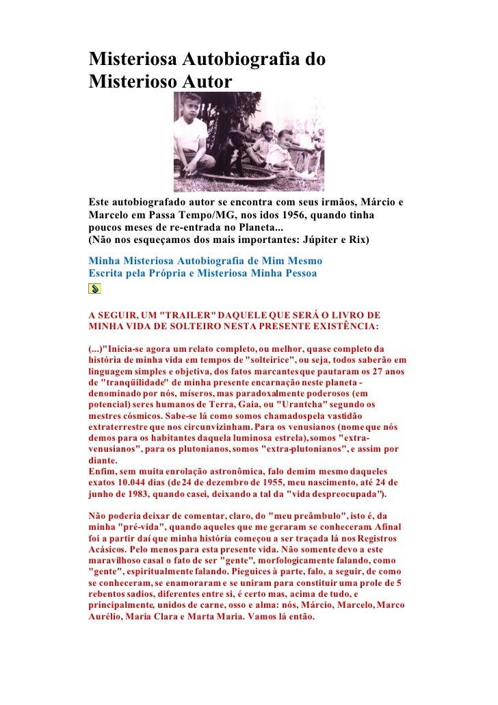 Misteriosa Autobiografia do Misterioso Autor     Este autobiografado autor se encontra com seus irmãos, Márcio e Marcelo e...