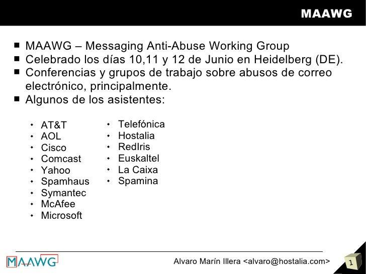 MAAWG  ■   MAAWG – Messaging Anti-Abuse Working Group ■   Celebrado los días 10,11 y 12 de Junio en Heidelberg (DE). ■   C...