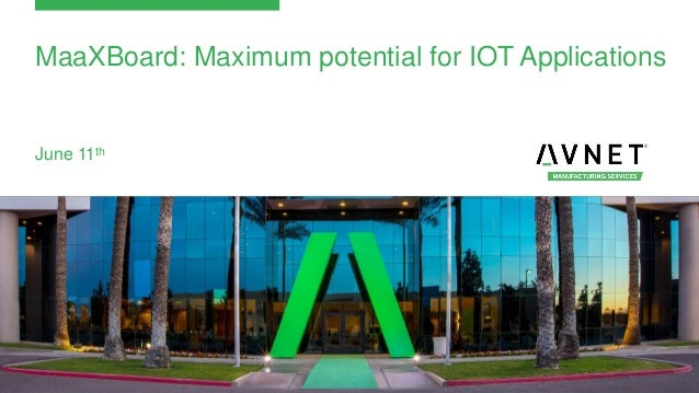 MaaXBoard: Maximum potential for IOT Applications June 11th