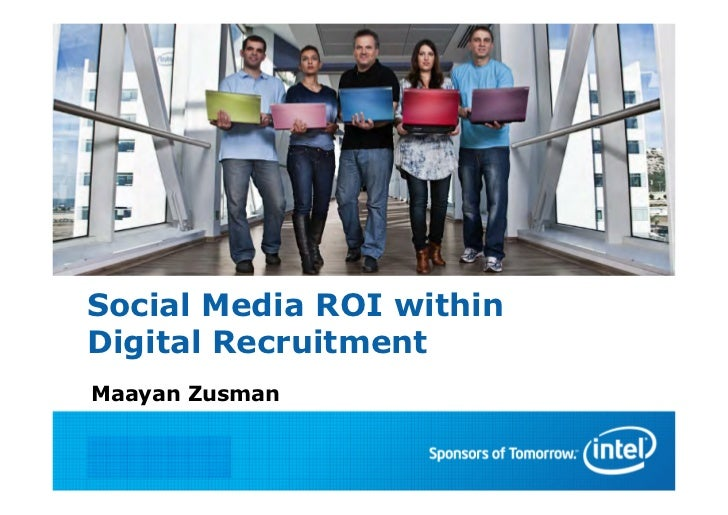 Social Media ROI withinDigital RecruitmentMaayan Zusman INTEL CONFIDENTIAL