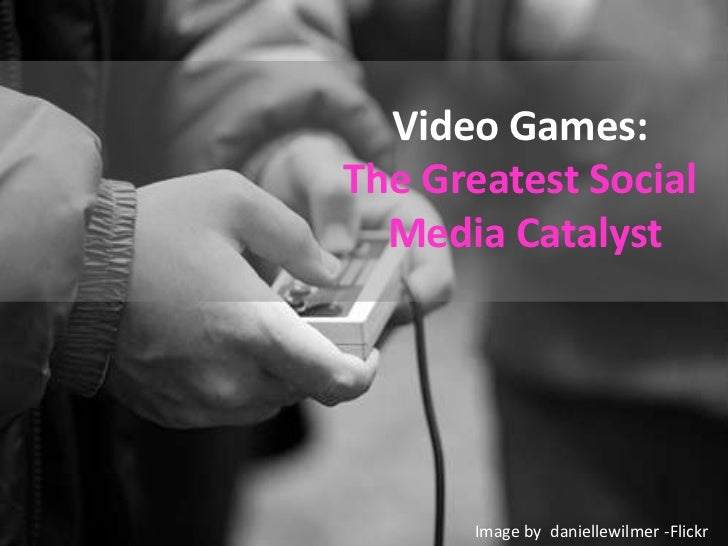 Video Games:The Greatest Social Media Catalyst<br />Image by daniellewilmer -Flickr <br />