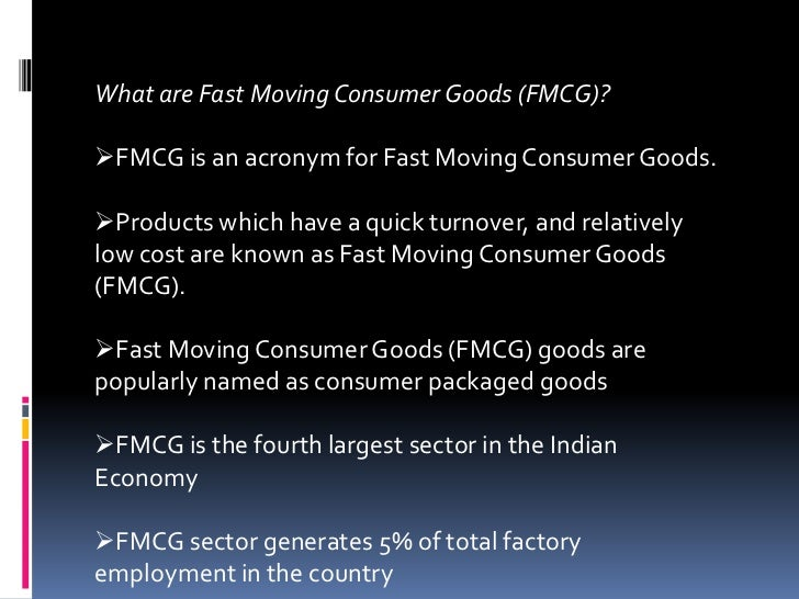 What are Fast Moving Consumer Goods (FMCG)?FMCG is an acronym for Fast Moving Consumer Goods.Products which have a quick...