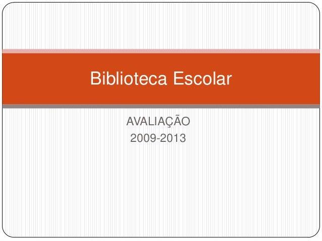 AVALIAÇÃO 2009-2013 Biblioteca Escolar