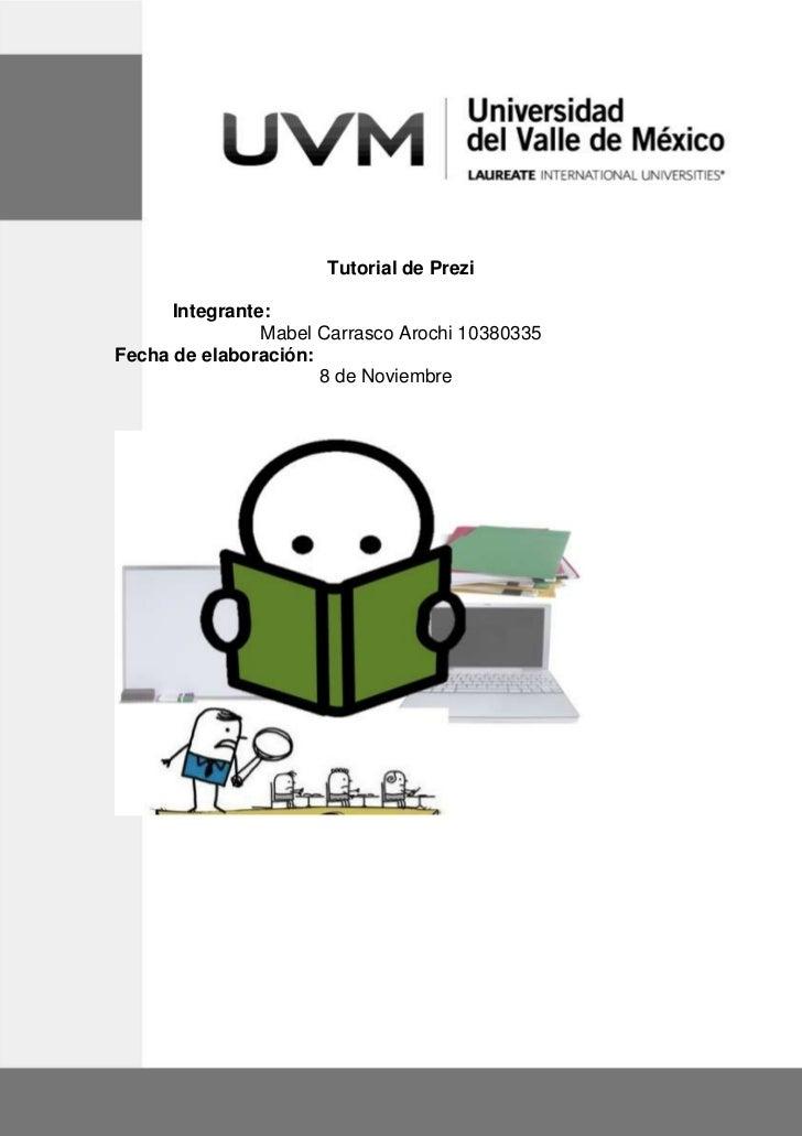 Tutorial de Prezi      Integrante:                Mabel Carrasco Arochi 10380335Fecha de elaboración:                     ...