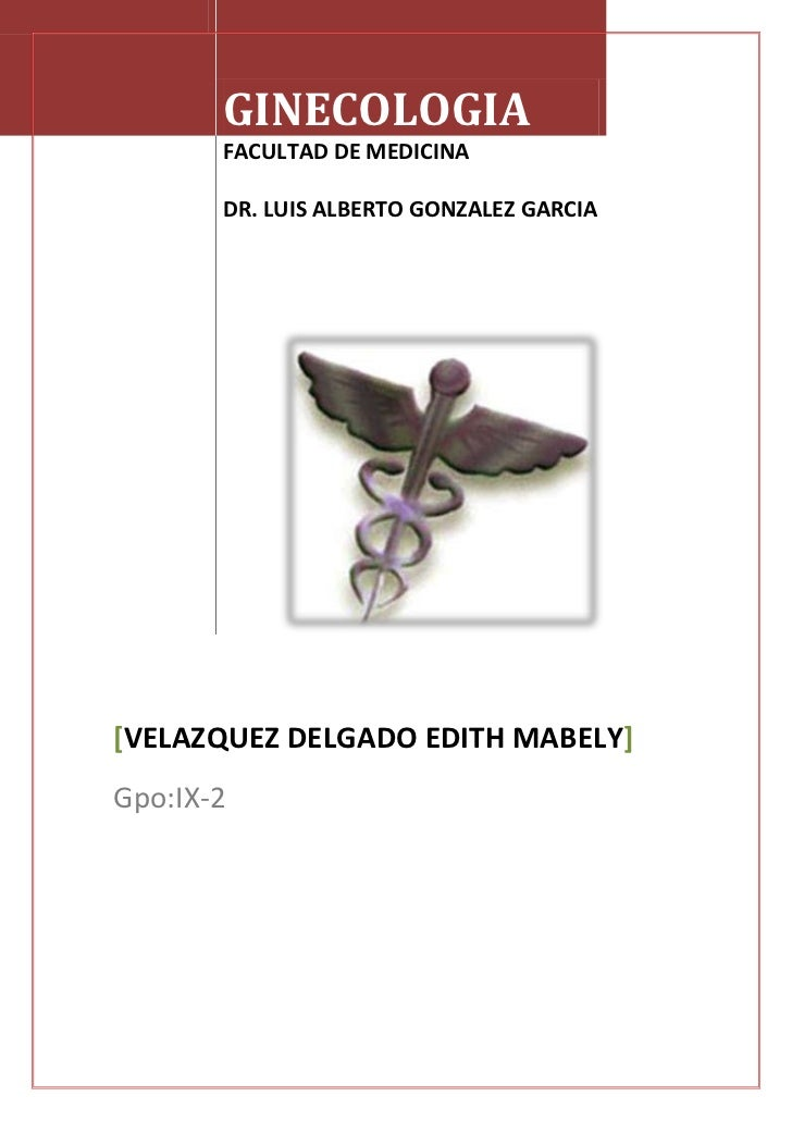 GINECOLOGIA       FACULTAD DE MEDICINA       DR. LUIS ALBERTO GONZALEZ GARCIA[VELAZQUEZ DELGADO EDITH MABELY]Gpo:IX-2