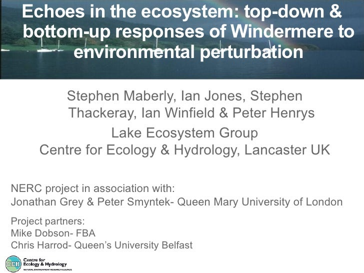 Echoes in the ecosystem: top-down &  bottom-up responses of Windermere to       environmental perturbation         Stephen...