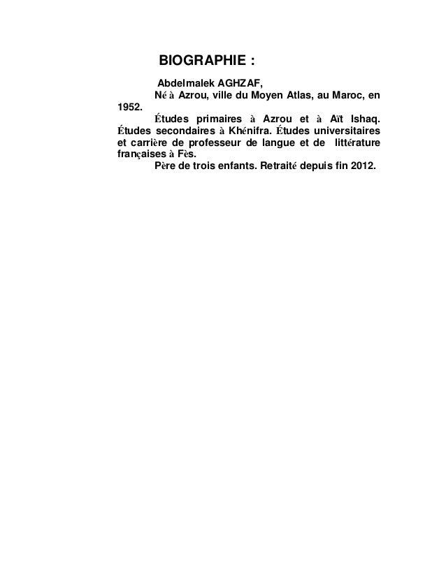 BIOGRAPHIE : Abdelmalek AGHZAF, Né à Azrou, ville du Moyen Atlas, au Maroc, en 1952. Études primaires à Azrou et à Aït Ish...