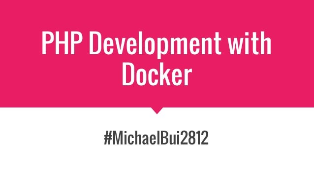 PHP Development with Docker #MichaelBui2812