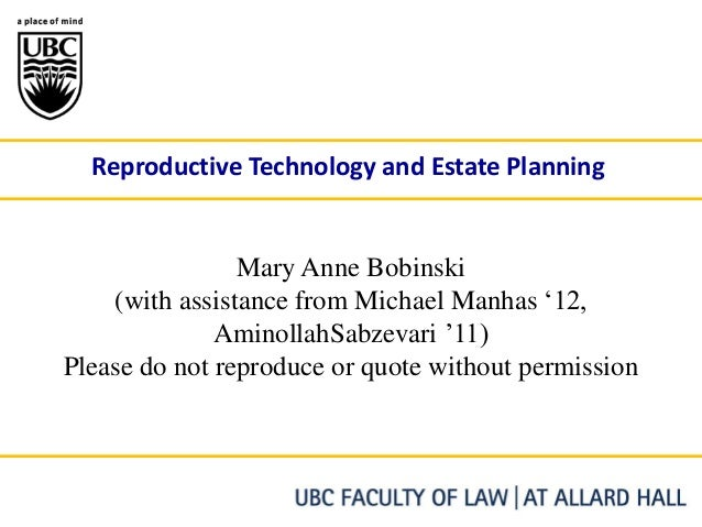 Reproductive Technology and Estate Planning                Mary Anne Bobinski    (with assistance from Michael Manhas '12,...