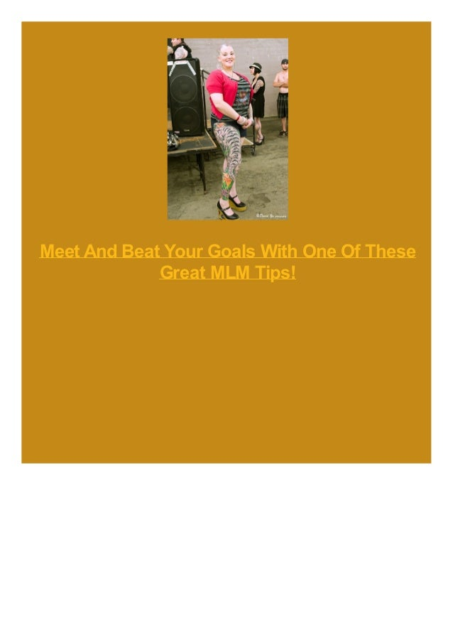 Meet And Beat Your Goals With One Of These Great MLM Tips!