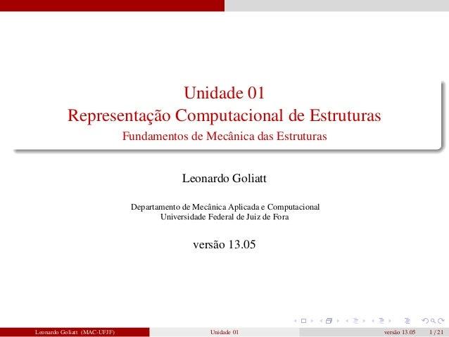 Unidade 01 Representação Computacional de Estruturas Fundamentos de Mecânica das Estruturas  Leonardo Goliatt Departamento...